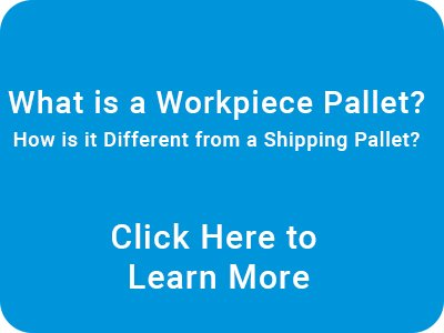 What is a workpiece pallet? Click to learn more.